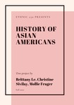 History of Asian Americans by Brittany Le, Christine Sivilay, and Mollie Frager