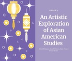 An Artistic Exploration of Asian American Studies by Eileen Rhatigan, Alanah Winston, Myah Pace, and Tristan Brown