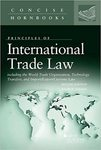Principles of International Trade Law: including the World Trade Organization, Technology Transfers, and Import/Export/Customs Law by Ralph Folsom