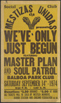 "Mestizas Unidas Social Club: Poster advertising a dance (""We've Only Just Begun"") at Balboa Park Club featuring Master Plan and Soul Patrol"