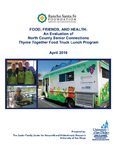 2016 Food, Friends, and Health: An Evaluation of North County Senior Connections Thyme Together Food Truck Lunch Program by Michelle Ahearne, Azadeh Davari, Tessa Tinkler, and Mary Jo Schumann